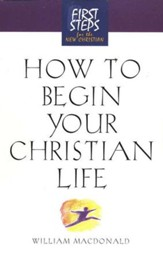 How to Begin Your Christian Life, First Steps for the New Christian