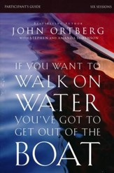 If You Want to Walk on Water, You've Got to Get Out of the Boat Participant's Guide: A Six-Session Journey on Learning to Trust God