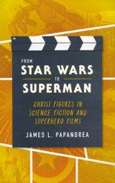 From Star Wars to Superman: Christ and Figures in Science Fiction and Superhero Films