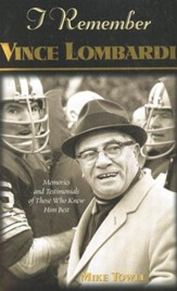 I Remember Vince Lombardi: Personal Memories and Testimonies About Football's First Super Bowl Coach - Slightly Imperfect