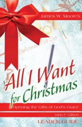 All I Want For Christmas: Opening the Gifts of God's Grace - Leader Guide