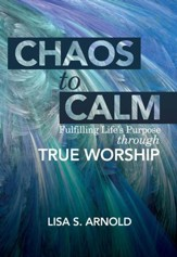 Chaos to Calm: Fulfilling Life's Purpose Through True Worship - eBook