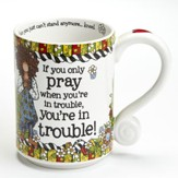 If you Only Pray When You're in Trouble, You're in Trouble Mug
