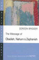 The Message of Obadiah, Nahum, & Zephaniah: The Bible Speaks Today [BST]