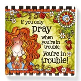 If you Only Pray When You're in Trouble, You're in Trouble Magnet
