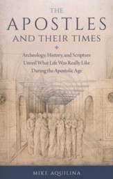 The Apostles and Their Times: Archeology, History, and Scripture Unveil What Life Was Really Like During the Apostolic Age