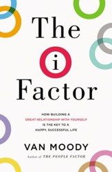 The I Factor: How Building a Great Relationship with Yourself Is the Key to a Happy, Successful Life - eBook