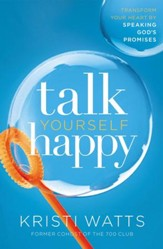 Talk Yourself Happy: Transform Your Heart by Speaking God's Promises - eBook