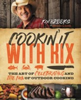 Cookin' It with Kix: The Art of Celebrating and the Fun of Outdoor Cooking - eBook