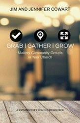 Grab, Gather, and Grow: Multiply Community Groups in Your Church