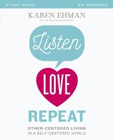Listen, Love, Repeat Study Guide: Other-Centered Living in a Self-Centered World - eBook