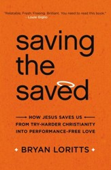 Saving the Saved: How Jesus Saves Us from Try-Harder Christianity into Performance-Free Love - eBook
