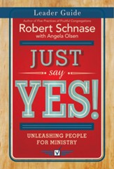 Just Say Yes!: Unleashing People for Ministry, Leader Guide