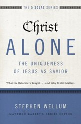 Christ Alone--The Uniqueness of Jesus as Savior: What the Reformers Taught...and Why It Still Matters - eBook