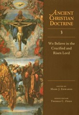 We Believe in the Crucified and Risen Lord: Ancient Christian Doctrine Series [ACD]