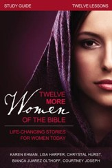 Twelve More Women of the Bible: Life-Changing Stories for Women Today - eBook