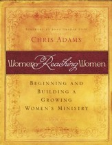 Women Reaching Women: Beginning and Building a Growing Women's Ministry (Handbook)