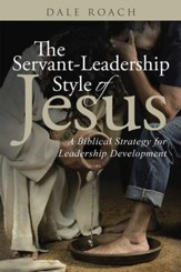 The Servant-Leadership Style of Jesus: A Biblical Strategy for Leadership Development - eBook