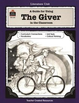 A Guide For Using The Giver in the Classroom, Grades 5-8