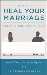 How to Heal Your Marriage: And Nurture Lasting Love