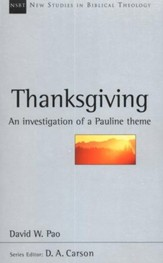 Thanksgiving: A Biblical-Theological Investigation of a Pauline Theme (New Studies in Biblical Theology)
