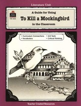 A Guide For Using To Kill a Mockingbird in the Classroom, Grades 5-8