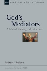 God's Mediators: A Biblical Theology of Priesthood