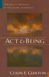 Act and Being: Towards a Theology of the Divine  Attributes