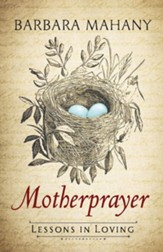 Motherprayer: Lessons in Loving - Slightly Imperfect