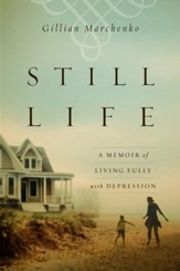 Still Life: A Memoir of Living Fully with Depression - eBook