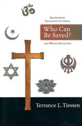 Who Can Be Saved?: Reassessing Salvation in Christ and World Religions