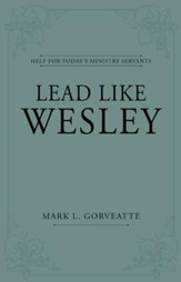 Lead Like Wesley: Help for Today's Ministry Servants - eBook