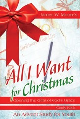 All I Want For Christmas Youth Study: Opening the Gifts of God's Grace - eBook