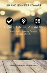 Grab, Gather, Grow: Multiply Community Groups in Your Church - eBook