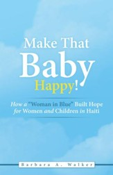 Make That Baby Happy!: How a Woman in Blue Built Hope for Women and Children in Haiti - eBook