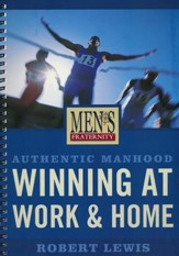 Men's Fraternity: Authentic Manhood - Winning at Work & Home, Member Book