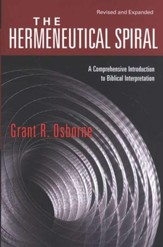 The Hermeneutical Spiral: A Comprehensive Introduction to Biblical Interpretation