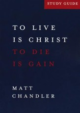 To Live is Christ. To Die is Gain (Philippians) Study Guide - Slightly Imperfect