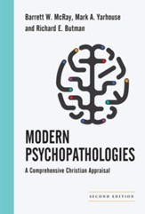 Modern Psychopathologies: A Comprehensive Christian Appraisal / Revised