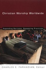 Christian Worship Worldwide: Expanding Horizons, Deepening Practices