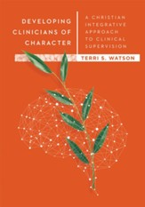 Developing Clinicians of Character: A Christian Integrative Approach to Clinical Supervision