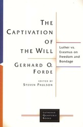 The Captivity of the Will: Luther and Erasmus on Freedom and Bondage