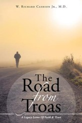 The Road from Troas: A Legacy Letter of Faith & Trust - eBook
