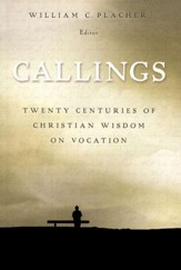 Callings: Twenty Centuries of Christian Wisdom on Vocation