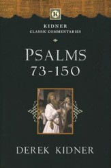 Psalms 73-150: Kidner Classic Commentaries