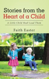 Stories from the Heart of a Child: A Little Child Shall Lead Them - eBook