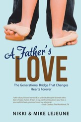 A Fathers Love: The Generational Bridge That Changes Hearts Forever - eBook