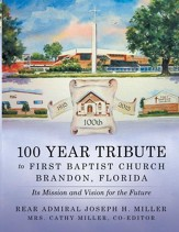 100 Year Tribute to First Baptist Church Brandon, Florida: Its Mission and Vision for the Future - eBook