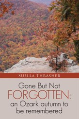 Gone but Not Forgotten: an Ozark Autumn to Be Remembered - eBook