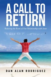 A Call to Return: Restoring the Roots of Our Relationship with Jesus - eBook